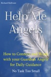 Help Me Angels How To Connect And Work With Your Guardian Angels For Daily Guidance No Task Too Small