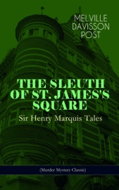 THE SLEUTH OF ST. JAMESS SQUARE: SIR HENRY MARQUIS TALES (MURDER MYSTERY CLASSIC)