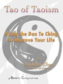 Tao of Taoism: Using the Dao Te Ching to Improve Your Life