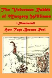 THE VELVETEEN RABBIT OF MARGERY WILLIAMS (ILLUSTRATED)