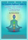 The Complete Beginners Guide On How To Heal Chakras A Step By Step Simplified Practical Guide For Definitive Source Of Energy Center Wisdom For Holistic Health Happiness And Spiritual Evolution