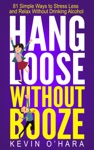 Hang Loose Without Booze 81 Simple Tools To Stress Less And Relax More Without Drinking Alcohol