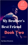 My Brothers Best Friend - Book Two