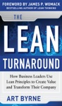 The Lean Turnaround  How Business Leaders  Use Lean Principles To Create Value And Transform Their Company