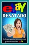 EBay Desatado Gua Para Principiantes Para Ganar Dinero En EBay
