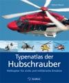 Typenatlas Der Hubschrauber Helikopter Fr Zivile Und Militrische Einstze