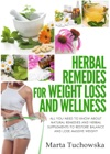 Herbal Remedies Herbal Remedies For Weight Loss All You Need To Know About Natural Remedies And Herbal Supplements To Restore Balance And Lose Massive Weight
