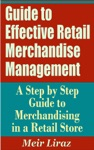 Guide To Effective Retail Merchandise Management A Step By Step Guide To Merchandising In A Retail Store