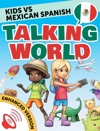 Kids Vs Mexican Spanish Talking World Enhanced Version