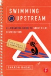 Swimming Upstream A Lifesaving Guide To Short Film Distribution