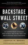 Backstage Wall Street An Insiders Guide To Knowing Who To Trust Who To Run From And How To Maximize Your Investments