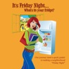 Its Friday Night Whats In Your Fridge