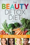 The Beauty Detox Diet Delicious Recipes And Foods To Look Beautiful Lose Weight And Feel Great
