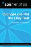 Oranges Are Not The Only Fruit SparkNotes Literature Guide