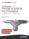 My Revision Notes Edexcel A2 History From Kaiser To Fhrer Germany 1900-45