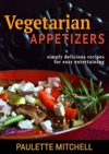 Vegetarian Appetizers Simply Delicious Recipes For Easy Entertaining