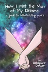 How I Met The Man Of My Dreams A Guide To MANifesting Yours