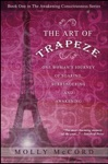 The Art Of Trapeze One Womans Journey Of Soaring Surrendering And Awakening