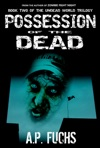 Possession Of The Dead A Supernatural Time Travel Zombie Thriller Undead World Trilogy Book 2