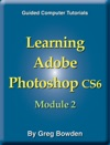 Learning Adobe Photoshop CS6 Module 2