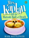 Mrs Kaplan And The Matzoh Ball Of Death