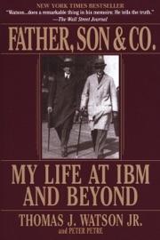 Father, Son & Co. - Thomas J. Watson & Peter Petre Book