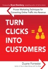 Turn Clicks Into Customers  Proven Marketing Techniques For Converting Online Traffic Into Revenue