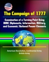 The Campaign Of 1777 Examination Of A Turning Point Using DIME Diplomatic Information Military And Economic National Power Elements - American Revolution Continental Army British Army