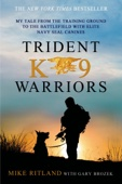 Trident K9 Warriors - Mike Ritland & Gary Brozek Cover Art