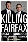 Killing Fairfax: Packer, Murdoch and the Ultimate Revenge