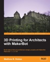 3D Printing For Architects With MakerBot