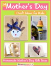 14 Mothers Day Craft Ideas For Kids Homemade Mothers Day Gift Ideas