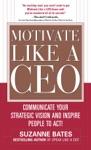 Motivate Like A CEO  Communicate Your Strategic Vision And Inspire People To Act
