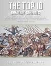 The Top 10 Greatest Generals Alexander The Great Hannibal Julius Caesar Attila The Hun William The Conqueror Saladin Genghis Khan Napoleon Bonaparte Robert E Lee And George Patton