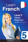 Learn French -  Level 5: Upper Beginner French (Enhanced Version)