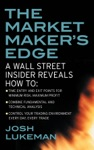 The Market Makers Edge  A Wall Street Insider Reveals How To  Time Entry And Exit Points For Minimum Risk Maximum Profit Combine Fundamental And Technical Analysis Control Your Trading Environment Every Day Every Trade