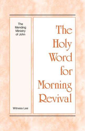 The Holy Word for Morning Revival - The Mending Ministry of John
