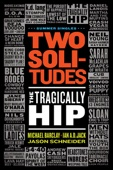 Two Solitudes: The Tragically Hip