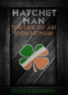 Hatchet Man The Life Of A Irish Hitman