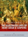History For Kids The Illustrated Lives Of Julius Caesar  Cleopatra