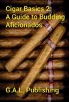 Cigar Basics 2 A Guide For The Budding Aficionado