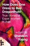 How Does One Dress To Buy Dragonfruit True Stories Of Expat Women In Asia