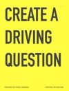 CREATE A DRIVING QUESTION