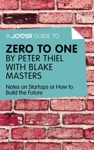A Joosr Guide To Zero To One By Peter Thiel With Blake Masters