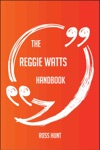 The Reggie Watts Handbook - Everything You Need To Know About Reggie Watts