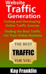 Website Traffic Generation Testing And Developing Online Traffic Sources Finding The Best Traffic Sources For Your Online Business