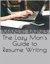 The Lazy Mans Guide To Resume Writing