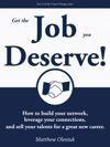 Get The Job You Deserve How To Build Your Network Leverage Your Connections And Sell Your Talents For A Great New Career
