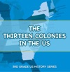 The Thirteen Colonies In The US  3rd Grade US History Series