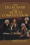 The Legal Basis For A Moral Constitution